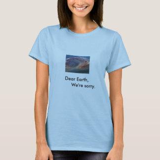 石油流出、親愛なるEarth、私達は残念です Tシャツ