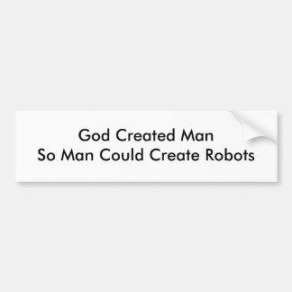 神によってManSoの作成された人はロボットを作成できます バンパーステッカー