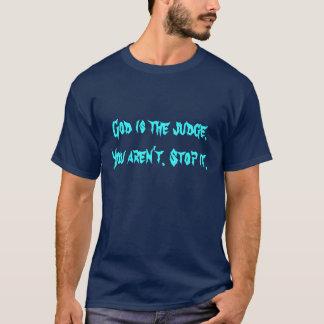 神は裁判官です。 ありません。 それをストップ Tシャツ