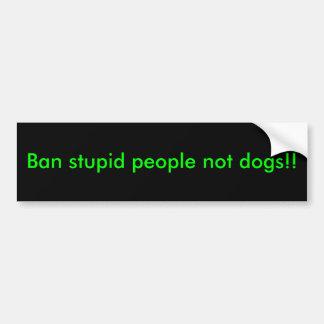 禁止の愚かな人々ない犬!! バンパーステッカー