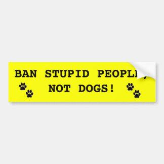 禁止の愚かな人々犬ではなく! バンパーステッカー