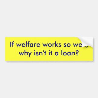 福祉事業がそうよく、なぜそれ貸付け金でなければか。 バンパーステッカー