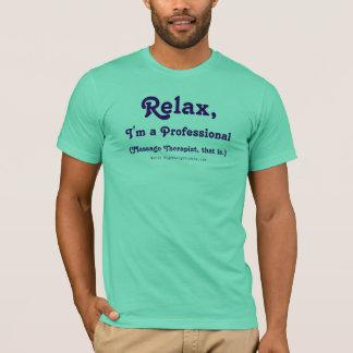、私ありますプロフェッショナルがリラックスして下さい Tシャツ