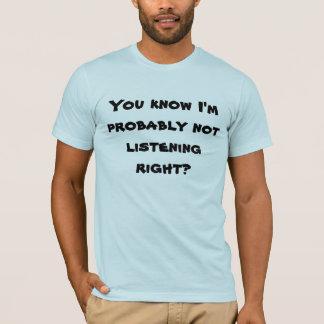 私がおそらく正しく聞いていないことを知っていますか。 Tシャツ