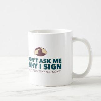 私がなぜ署名するか私に尋ねないで下さい。 ASLのマグ コーヒーマグカップ