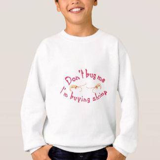 私がエビを買っている私を煩わせないで下さい スウェットシャツ