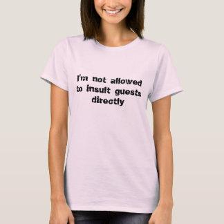 私がゲストを侮辱することは許されません Tシャツ