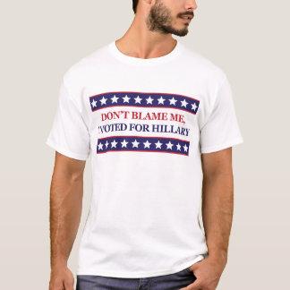 私がヒラリー・クリントンのために投票した私の責任にしないで下さい Tシャツ
