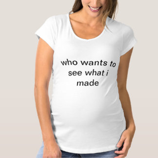 私が作ったものをだれが見たいと思うか マタニティTシャツ