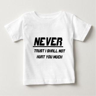 私が大いに傷つけないことを決して信頼しないで下さい ベビーTシャツ