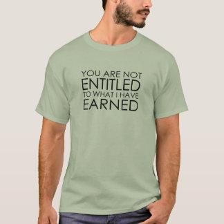 私が得たものをに資格を与えられません Tシャツ