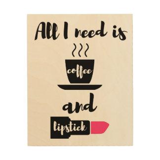 私が必要とするすべてはコーヒーおよび口紅木フレームです ウッドウォールアート
