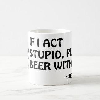 私が私が付いている愚かなビール行動すれば コーヒーマグカップ