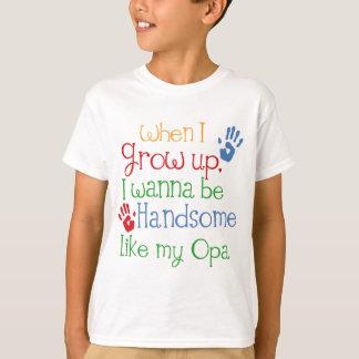 私が私を育つとき私のOpaのようにハンサムがありたいと思って下さい Tシャツ