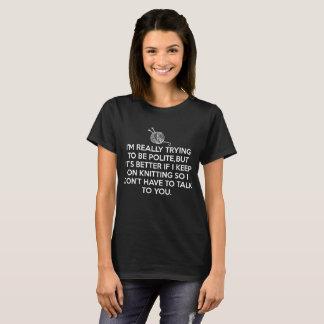 私が編むことを保ったら従って私が話す必要がなかったらよくして下さい Tシャツ