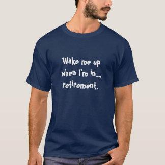 """""""私が退職に""""のワイシャツあるとき私をの上の目覚めさせて下さい Tシャツ"""
