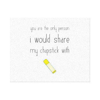 私がChapstickをと共有する唯一の人です キャンバスプリント