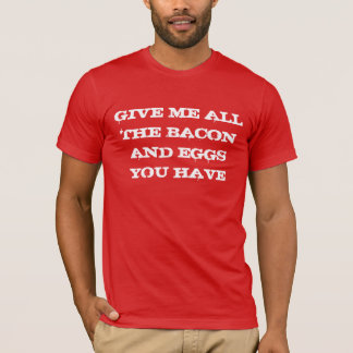 私にあなたが食べるベーコン・エッグすべてのを与えて下さい Tシャツ