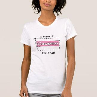 私にそれのためのクーポンがあります! Tシャツ
