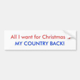 私によってがクリスマスのためにほしいすべては、私の国の背部あります! バンパーステッカー