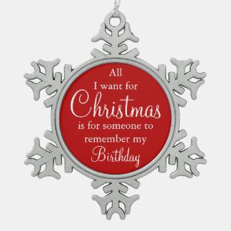 私によってがクリスマスの誕生日のオーナメントのためにほしいすべて スノーフレークピューターオーナメント