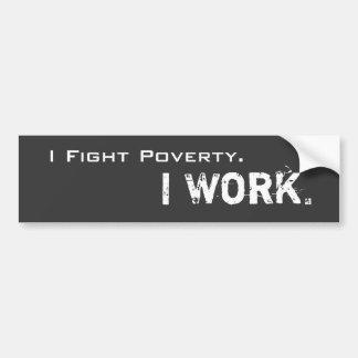 私によっては窮乏が戦います。 私は働きます バンパーステッカー