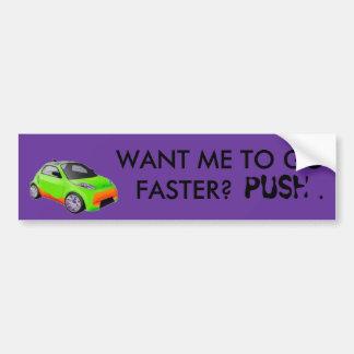 私により速く行ってほしいか。 バンパーステッカー