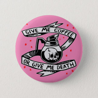 私にコーヒーを与えますか、または私に死を与えて下さい 缶バッジ