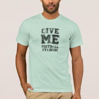 私にフットボールスタジアムを与えて下さい Tシャツ