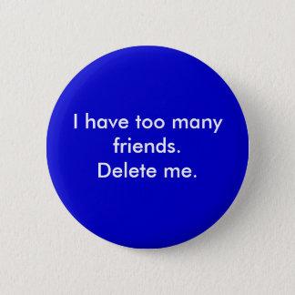 私に余りにも多くの友人があります。 私を削除して下さい 5.7CM 丸型バッジ