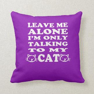 私に私を話しています私の猫の枕にだけ放っておいて下さい クッション