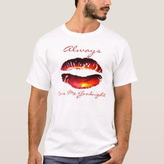 私にGoodnight常に接吻して下さい Tシャツ