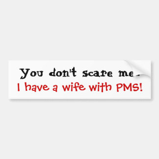 私にPMSの妻がいる私をおびえさせません バンパーステッカー