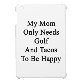 私のお母さんはゴルフおよびタコスだけが幸せであることを必要とします iPad MINI CASE