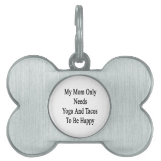 私のお母さんはヨガおよびタコスだけが幸せであることを必要とします ペットネームタグ