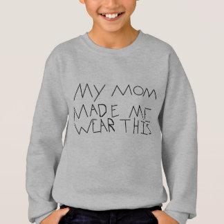 私のお母さんは私にこれを身に着けさせます スウェットシャツ