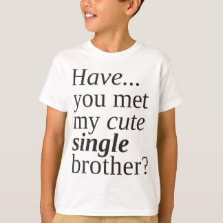私のかわいく独身のな兄弟に会いましたか。 Tシャツ