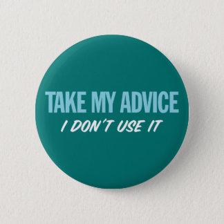私のアドバイスを取って下さい。 私はそれを使用しません 缶バッジ