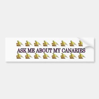 私のカナリアについて私に尋ねて下さい バンパーステッカー