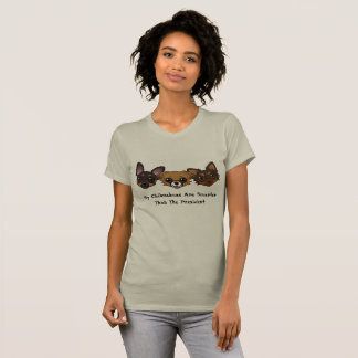 私のチワワは大統領より頭が切れるです Tシャツ