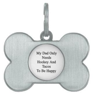 私のパパはホッケーおよびタコスだけが幸せであることを必要とします ペットネームタグ