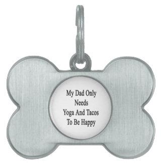 私のパパはヨガおよびタコスだけが幸せであることを必要とします ペットネームタグ