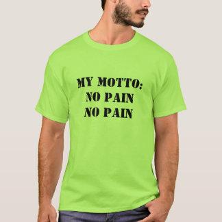 私のモットー: 苦痛無し苦痛無し Tシャツ