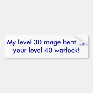 私のレベル30のmageはあなたのレベル40のwarlockを打ちのめしました! バンパーステッカー