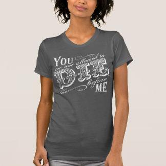私の前に死ぬことは許されません Tシャツ