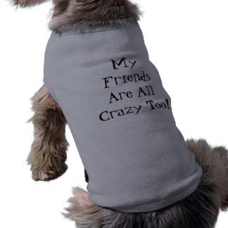 私の友人はすべて熱狂するな余りに犬のワイシャツです ペット服