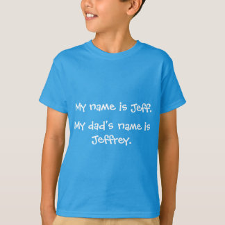 私の名前はジェフです。  私のパパの名前はJeffreyです Tシャツ