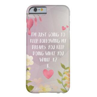 私の夢を後を追って下さい BARELY THERE iPhone 6 ケース