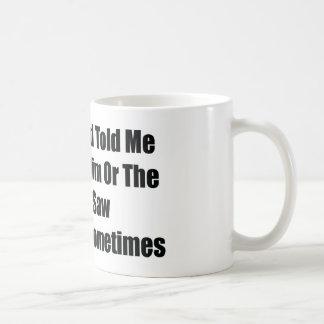 私の夫は私に彼またはチェーンソーIを選ぶように言いました コーヒーマグカップ