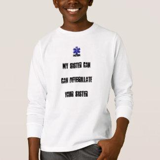 私の姉妹はDefibrilliateあなたの姉妹できます Tシャツ